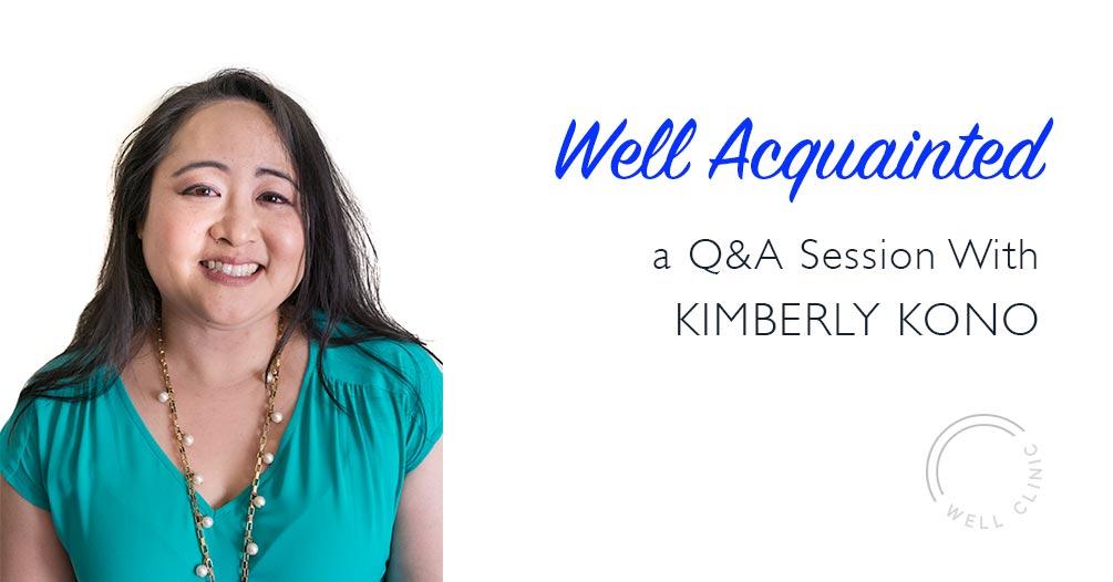 WELL ACQUAINTED » Kimberly Kono, Ph.D.
