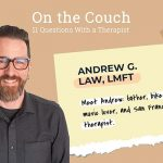 On the Couch — a Q&A with Andrew G. Law, LMFT