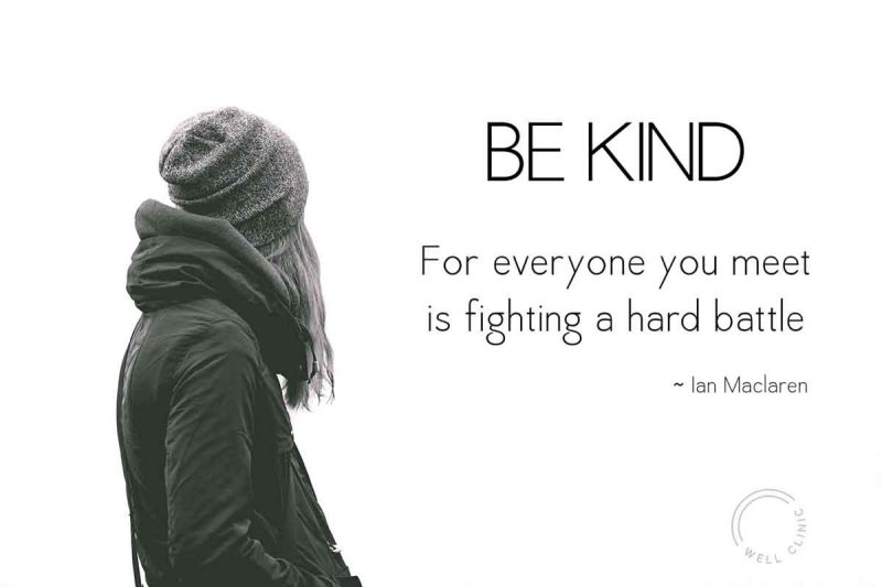 """""""Be kind for everyone you meet is fighting a hard battle"""" quote by Ian Maclaren"""