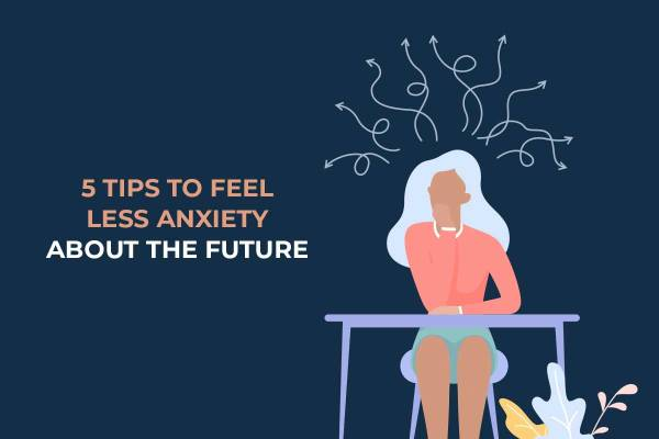 Feature Image for Blog Post 5 Tips to Feel Less Anxiety About the Future